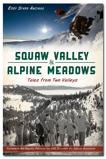 Squaw Valley & Alpine Meadows: Tales From Two Valleys by Eddy Starr Ancinas