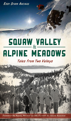 Squaw Valley and Alpine Meadows: Tales From Two Valleys book by Eddy Starr Ancinas