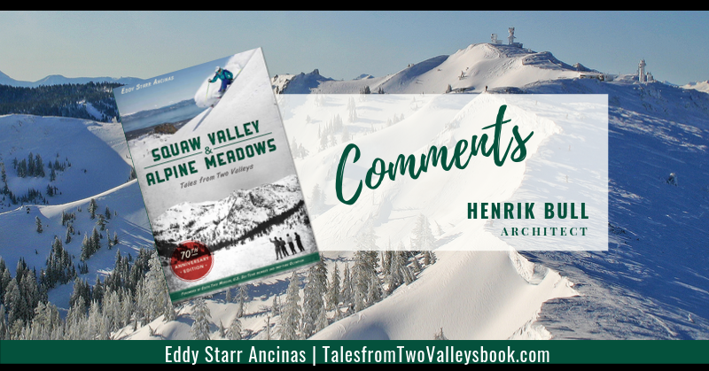 Comment by Henrik Bull, Architect for Squaw Valley and Alpine Meadows: Tales from Two Valleys by Eddy Starr Ancinas | Photo of Estelle Bowl Alpine Meadows by Eddy Starr Ancina