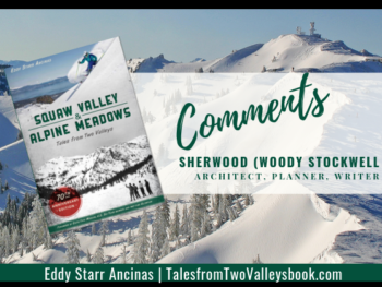 Comment by Sherwood (Woody) Stockwell, Architect, Planner, Writer, for Squaw Valley and Alpine Meadows: Tales from Two Valleys by Eddy Starr Ancinas | Photo of Estelle Bowl Alpine Meadows by Eddy Starr Ancinas