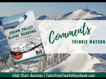 Comment by Trinkie Watson for Squaw Valley and Alpine Meadows: Tales from Two Valleys by Eddy Starr Ancinas | Photo of Estelle Bowl Alpine Meadows by Eddy Starr Ancinas